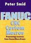 Fanuc CNC Custom Macros: Programming Resources For Fanuc Custom Macros B Users by Peter Smid (Hardback, 2005)