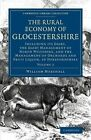 The Rural Economy of Glocestershire: Including its Dairy, Together with the Dairy Management of North Wiltshire, and the Management of Orchards and Fruit Liquor, in Herefordshire: Vol. 2 by William Marshall (Paperback, 2000)