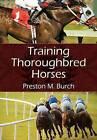 Training Thoroughbred Horses by Preston M Burch, Alex Bower (Paperback / softback, 2015)