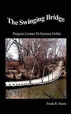 The Swinging Bridge : Progress Comes to Keewee Holler by Frank R. Marrs...
