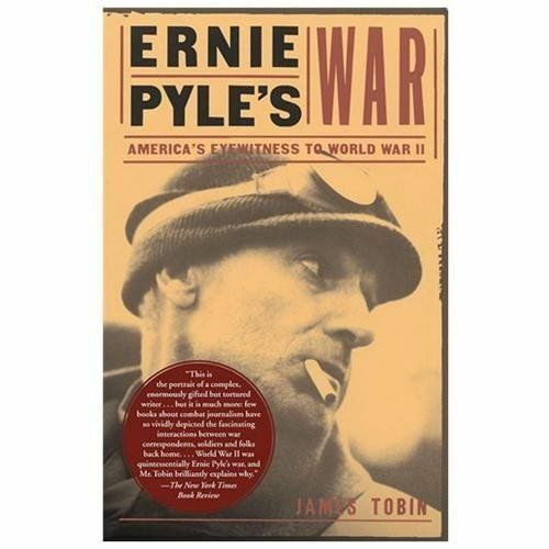 Ernie Pyles War Americas Eyewitness To World War Ii By James