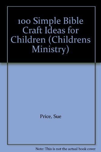 100 Simple Bible Craft Ideas for Children (Childrens Ministry) By Sue Price