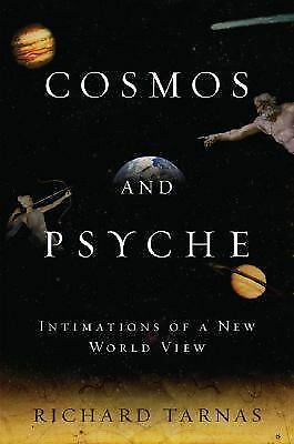 Cosmos and Psyche: Intimations of a New World View, Richard Tarnas, Good Conditi