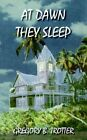 at Dawn They Sleep by Gregory B Trotter 9781420855999 (paperback 2005)