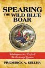 Spearing The Wild Blue Boar Frederick a Keller iUniverse Hardback 9781440121401