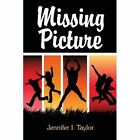 Missing Picture 9781434305060 by Jennifer I. Taylor Paperback