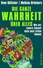 Die ganze Wahrheit über alles von Mathias Bröckers und Sven Böttcher (2016, Taschenbuch)