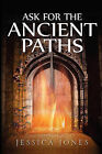 Ask for the Ancient Paths by Jessica Jones (Paperback / softback, 2008)