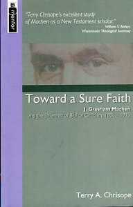 Chrisope Terry A TOWARD A SURE FAITH  J GRESHAM MACHEN AND THE DILEMMA OF BI - Llanwrda, United Kingdom - Chrisope Terry A TOWARD A SURE FAITH  J GRESHAM MACHEN AND THE DILEMMA OF BI - Llanwrda, United Kingdom