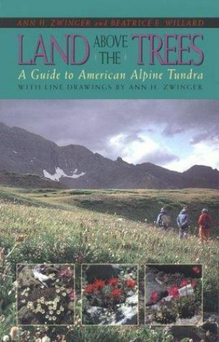 Land Above the Trees: A Guide to American Alpine Tundra by Zwinger, Ann , Paperb