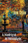 A Madrigal in Moonlight: A Stageplay by John Kroan (Paperback / softback, 2011)