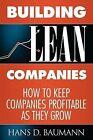 Building Lean Companies: How to Keep Companies Profitable as They Grow by Hans D Baumann (Paperback / softback, 2009)