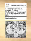 A Sermon Preached at St. Margaret's Church, Westminster, on Sunday, April 9, 1749. by Septimus Turton, LL.B. by Septimus Turton (Paperback / softback, 2010)