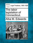 The Labor Legislation of Connecticut. by Alba M Edwards (Paperback / softback, 2010)
