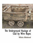 The Underground Haulage of Coal by Wire Ropes by Wilhelm Hildenbrand (Paperback / softback, 2010)