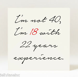 Details About Handmade Im Not 40 18 With 22 Years Of Experience Birthday Card