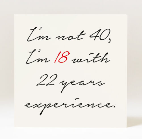 Handmade I/'m not 40 I/'m  18 with 22 Years of Experience Birthday Card