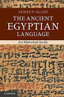 The Ancient Egyptian Language: An Historical Study by James P. Allen (Paperback, 2013)