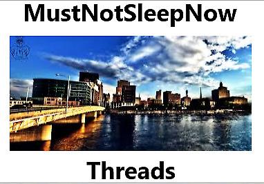 MustNotSleepNow Threads