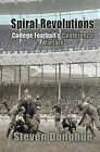 Spiral Revolutions: College Football's Conference Warfare by Steven Donohue (Paperback / softback, 2012)