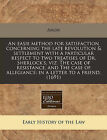 An Easie Method for Satisfaction Concerning the Late Revolution & Settlement with a Particular Respect to Two Treatises of Dr. Sherlock's, Viz. the Case of Resistance, and the Case of Allegiance  : In a Letter to a Friend. (1691) by Anon (Paperback / softback, 2010)
