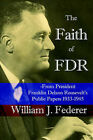 The Faith of FDR -From President Franklin D. Roosevelt's Public Papers 1933-1945 by William (Paperback, 2006)