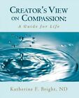 Creator's View on Compassion: A Guide for Life by Katherine F Bright Nd (Paperback / softback, 2013)