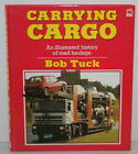 Carrying Cargo: Illustrated History of Road Haulage by Bob Tuck (Hardback, 1989)
