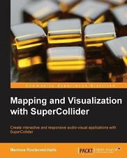 Mapping and Visualization with Supercollider by Marinos Koutsomichalis (2013,...