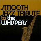 Smooth Jazz Tribute To The Whispers by The Smooth Jazz All Stars (CD, 2013, CC Entertainment)