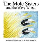 The Mole Sisters and Wavy Wheat by Roslyn Schwartz (Hardback, 2000)