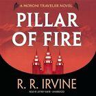 Pillar of Fire: A Moroni Traveler Novel by R R Irvine (CD-Audio, 2015)