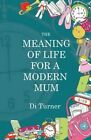 The Meaning of Life for a Modern Mum by Di Turner (Paperback, 2016)