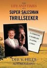 The Life and Times of a Super Salesman and a Thrill Seeker by Dee V Hill (Hardback, 2013)