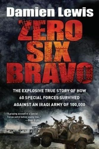 1 of 1 - Zero Six Bravo: The Explosive True Story of How 60 Special Forces Survived Agai…