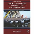 Casing and Liners for Drilling and Completion: Design and Application by Ted G. Byrom (Hardback, 2014)
