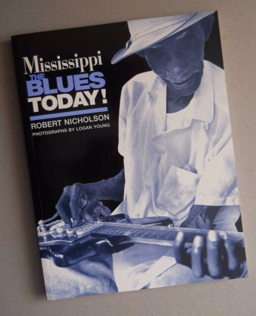 MISSISSIPPI: THE BLUES TODAY – ROBERT NICHOLSON (PAPERBACK 1998) USED