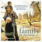 Your Family in Pictures: The Parents' Guide to Photographing Holidays, Family Portraits, and Everyday Life by Me Ra Koh (Paperback, 2014)