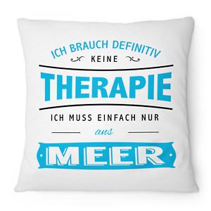 Therapie Meer Kissen 40x40 cm Spruch Geschenk Idee Strand Urlaub Reise Tauchen