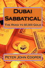 Dubai Sabbatical: The Road to $5,000 Gold by Peter John Cooper (Paperback / softback, 2010)