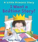 I Want a Bedtime Story by Tony Ross (Hardback, 2016)
