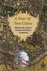 A Tour of Two Cities: Eighteenth Century London and Paris Compared by Simon Nicolas Henri Linguet (Paperback / softback, 2014)