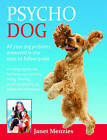 Psycho Dog: All Your Dog Problems Answered in One Easy-to-Follow Guide Including Aggression, Bad Behaviour, Barking, Biting, Chewing Growling, Jumping Up, Pulling and Dominance by Janet Menzies (Paperback, 2016)
