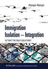 Immigration - Isolation - Integration: Is That the Only Solution? by Alpago Alpago (Hardback, 2011)