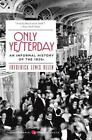 Perennial Classics: Only Yesterday : An Informal History of the 1920's by Frederick Lewis Allen (2010, Paperback)