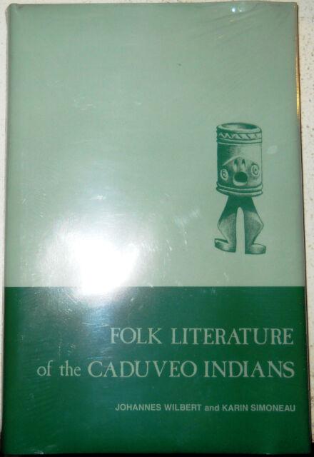 FOLK LITERATURE OF THE CADUVEO INDIANS 1990 Johannes Wilbert & Karin Simoneau