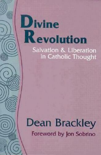 Divine Revolution: Salvation & Liberation in Catholic Thought Brackley, Dean Pa