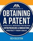 The Aba Consumer Guide to Obtaining a Patent by Richard W. Goldstein (Paperback, 2016)