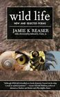 Wild Life: New and Selected Poems by Jamie K. Reaser (Paperback, 2013)