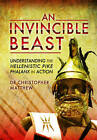 An Invincible Beast: Understanding the Hellenistic Pike Phalanx in Action by Christopher Matthew (Hardback, 2015)
